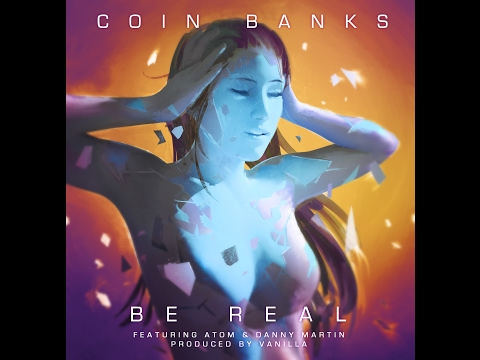 COIN BANKS - BE REAL feat ATOM & Danny Martin. Produced by Vanilla