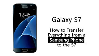 How to Transfer Everything from a Samsung Phone to the Galaxy S7