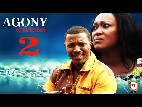 AGONY OF MADNESS 2  -   Nigerian Nollywood movie