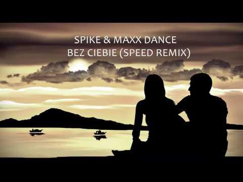 Spike & ; Maxx Dance - Bez Ciebie - Speed Remix (Audio)