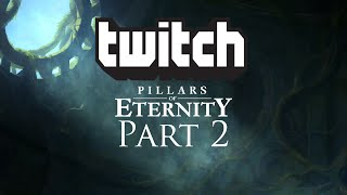 Twitch Reupload: Pillars of Eternity with Pat and Eli [Part 2]