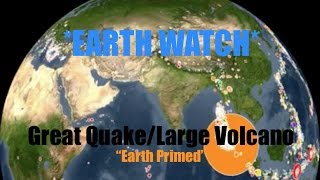 *Great Quake Watch* | Earth primed for large event | Volcano Eruption(s) or Big Quake