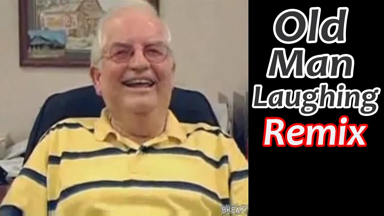 Funny Old Man Laughing (Remix Compilation) - YouTube