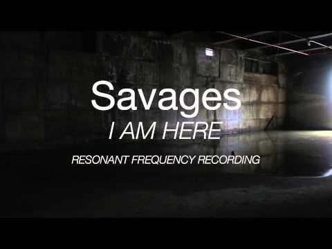 """Savages - """"I Am Here"""" Resonant Frequency Recording"""