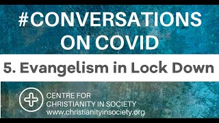 Conversations on COVID: 5. Evangelism in Lock Down