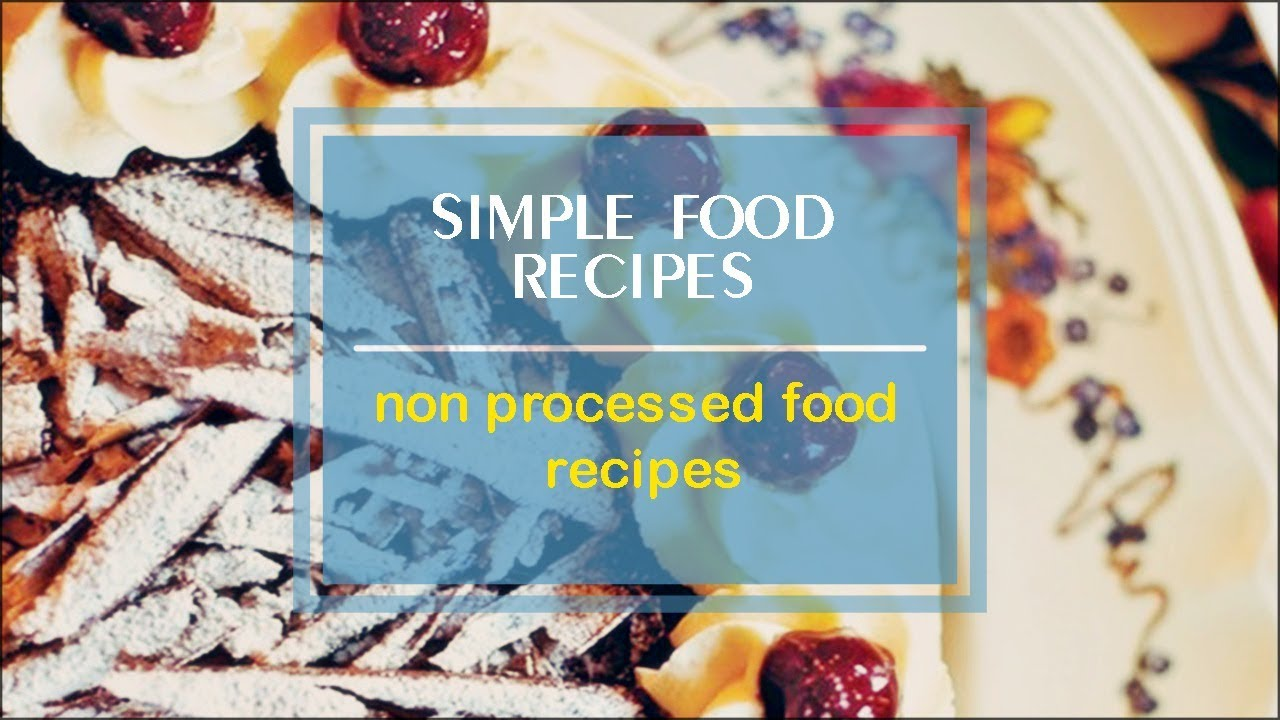 Non processed food recipes youtube forumfinder Image collections