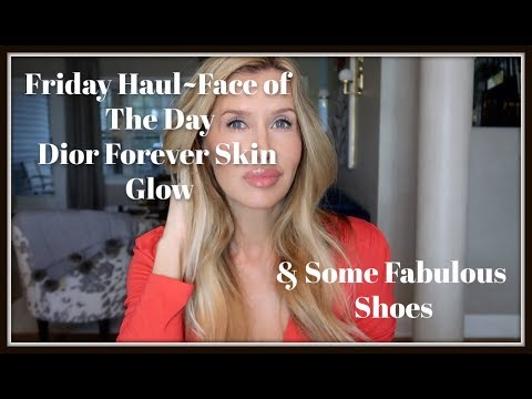 Friday Haul~NEW Dior Forever Skin Glow & Shoes You Will Love!