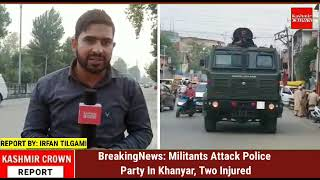BreakingNews: Militants Attack Police Party In Khanyar, Two Injured