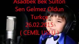 Asadbek Bek Sulton 5 yaşli çocuk Sen Gelmez Oldun - 26.02.2015