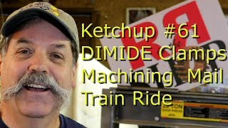 Ketchup #61 DIMIDE Clamps Machining Mail and a Train Ride