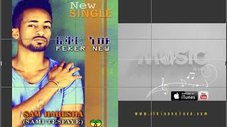 Sami Habesha - Feker New - (Official Audio Video) - Ethiopian Music New 2015