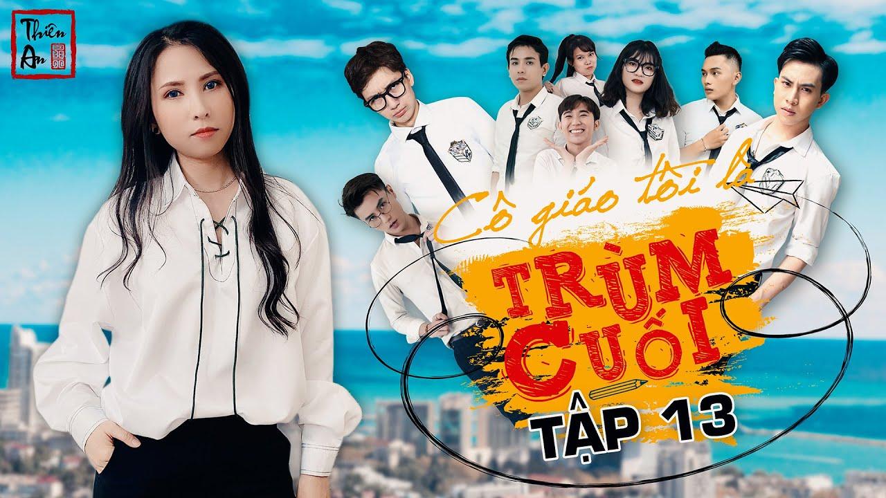 Tập 13 CÔ GIÁO TÔI LÀ TRÙM CUỐI | My Teacher Is Big Boss Eps.13 | Sự nổi dậy | Thiên An