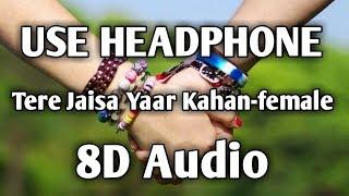 8D Song  Tere Jaisa Yaar Kahan-Female  Music Live-India 2019