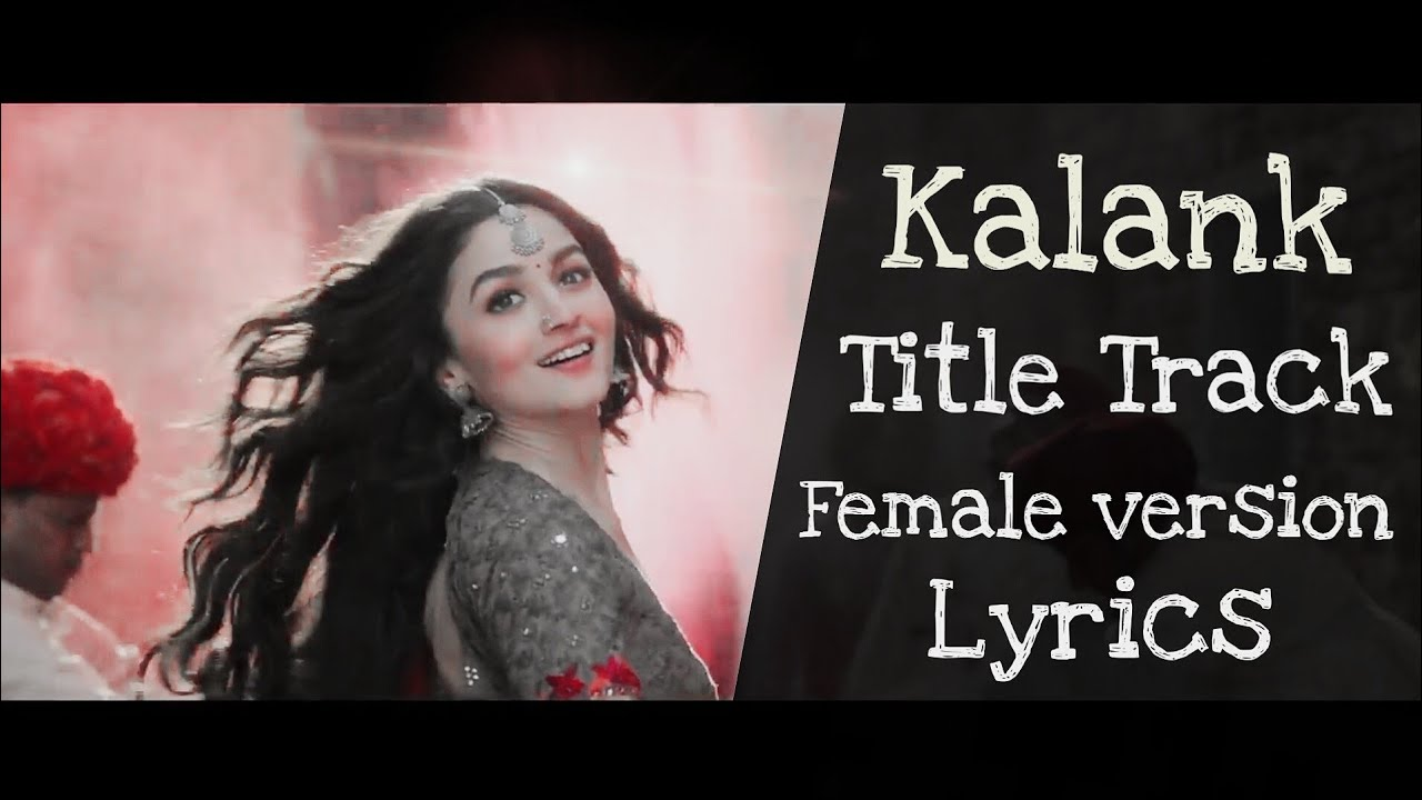 Kalank Title Track Female Version Lyrics Youtube