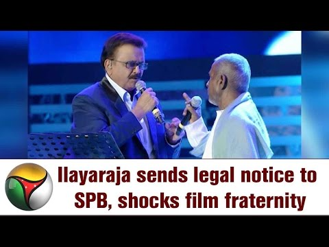 Illayaraja's legal Notice to SP Balasubrahmanyam   Shocking