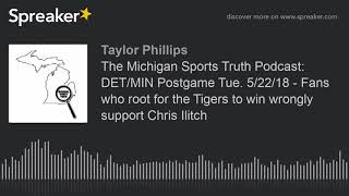 The Michigan Sports Truth Podcast: DET/MIN Postgame Tue. 5/22/18 - Fans who root for the Tigers to w
