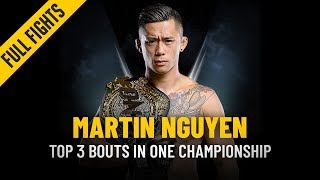 Martin Nguyen's Top 3 Bouts | ONE: Full Fights