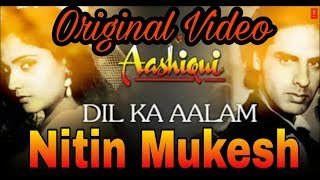 Dil Ka Aalam (Original Rare Video) - Nitin Mukesh - Aashiqui - Ankit Badal AB