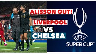 BREAKING NEWS | UEFA SUPER CUP | CHELSEA VS LIVERPOOL | ALISSON BAKER OUT! CHELSEA FAVORITE?