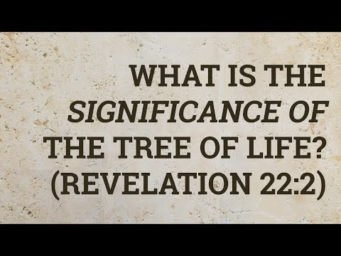 What Is the Significance of the Tree of Life? (Revelation 22:2)