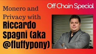 Monero and Privacy with Riccardo Spagni (aka @fluffypony) - Off Chain Special