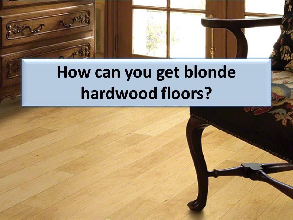 How Do You Get Blonde Or Light Hardwood Floors Youtube