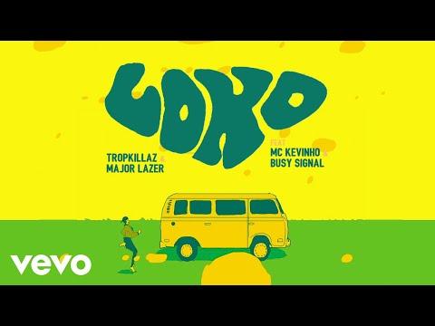 Tropkillaz, Major Lazer - Loko ft. MC Kevinho, Busy Signal
