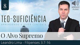 8. O Alvo Supremo (Filipenses 3:7-16) - Leandro Lima (Apenas Áudio)