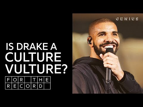 Is Drake A Culture Vulture? | For The Record