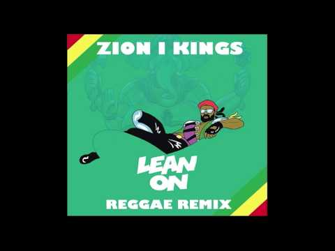 LEAN ON - Zion I Kings Reggae Remix (Major Lazer , MØ & DJ Snake)
