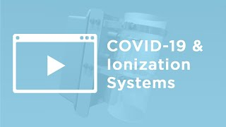 Sorting Through the Facts of COVID-19 and Ionization Systems