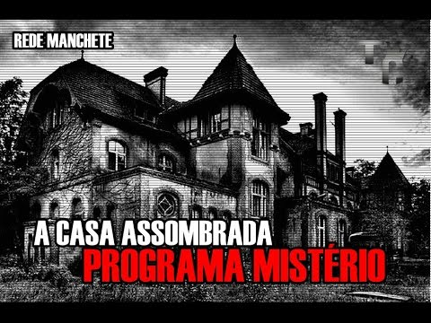 A casa assombrada - Programa Mistério (Rede Manchete)