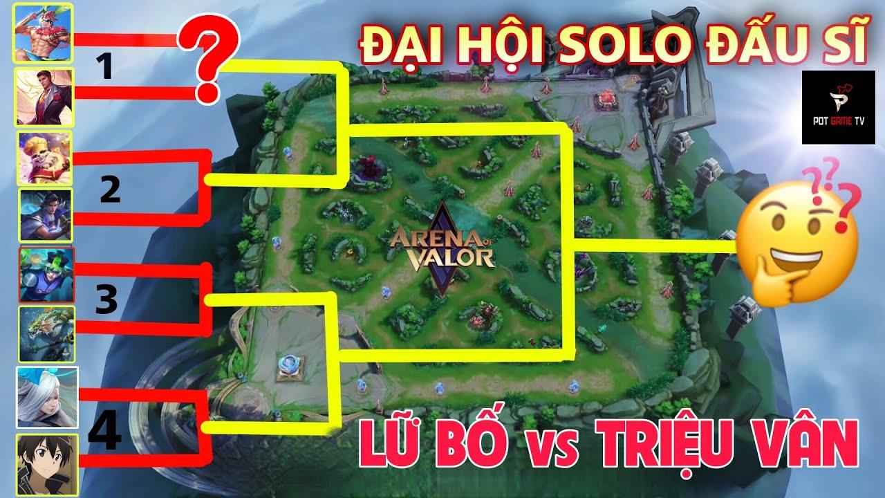 Đại Hội Solo Đấu Sĩ Tìm Tướng Vô Địch - Ván 1 Triệu Vân vs Lữ Bố Liên quân mobile | POT Game TV