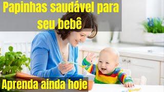 Aprenda a Fazer Papinhas para Bebê   Saúdavel e Deliciosas