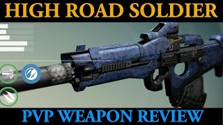 HIGH ROAD SOLDIER PvP WEAPON REVIEW (Destiny