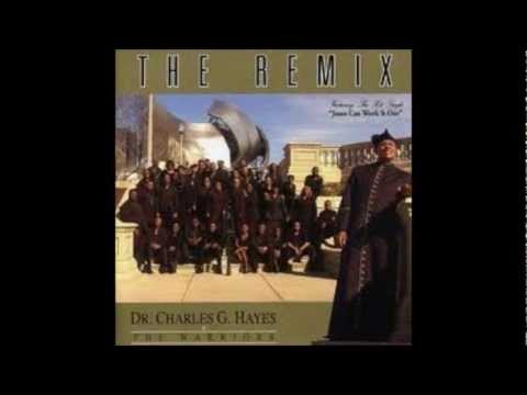 Charles G Hayes & Warriors Jesus Can Work It Out Remix