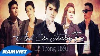 Phim Ca Nhạc Anh Còn Thương Em - Lê Trọng Hiếu [Short Film HD Official]