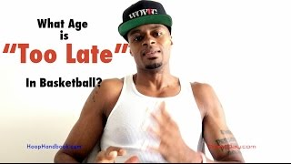"What Age Is ""Too Late"" To Make It In Basketball? 