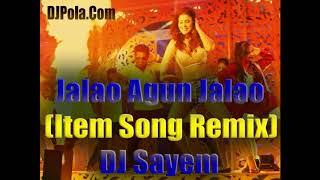 Jalao Agun Jalao Item Song Remix DJ Sayem