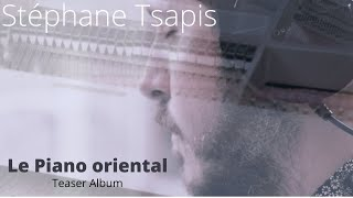 Stéphane Tsapis solo - Le Piano oriental - Teaser