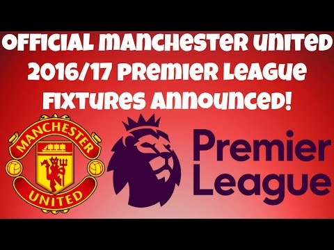 OFFICIAL 2016/17 Manchester United Premier League Fixtures Announced!