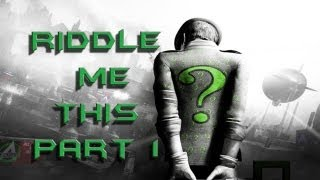 Riddle Me This Part 1 ??? Batman Arkham City | The Riddler