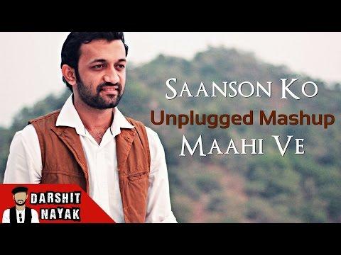 Saanson Ko - ZiD | Arijit Singh | Maahi Ve | Unplugged Mashup By Darshit Nayak | Cover Version
