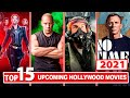 Top 15 upcoming hollywood movies of 2021  cast  release date  updates