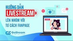 [Gostream v2] Hướng dẫn livestream lên Nhóm với tư cách Fanpage