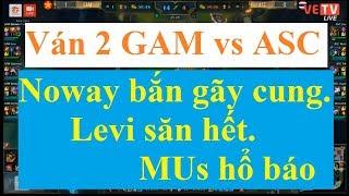 Chung kết Playoffs GPL Hè 2017 GAM vs ASC ván 2 ngày 26/8/2017 | Noway bắn gãy cung