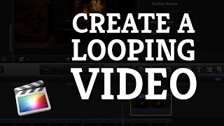 Final Cut Pro X: Create Looping Videos for the Web or DVD