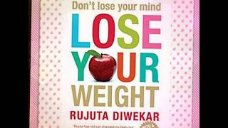 Weight loss tips from Rujuta Diwekar's book  'don't lose your mind, lose your weight' (part-1)