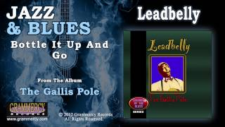 Leadbelly - Bottle It Up And Go