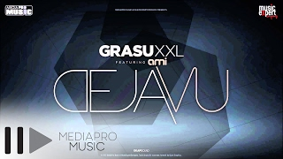 Repeat youtube video Grasu XXL feat  AMI - Deja Vu (Official Single)